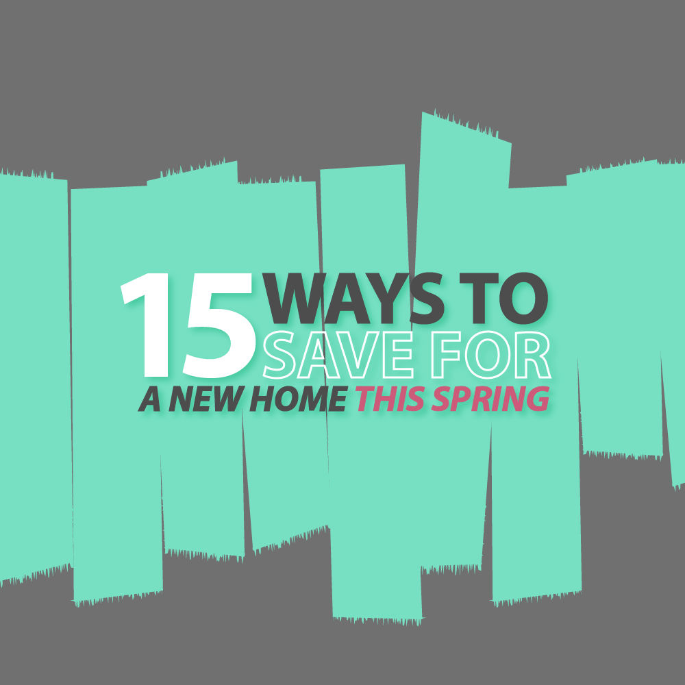 15 Ways To Save For A New Home This Spring